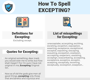 Excepting, spellcheck Excepting, how to spell Excepting, how do you spell Excepting, correct spelling for Excepting