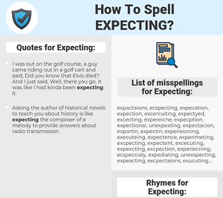 Expecting, spellcheck Expecting, how to spell Expecting, how do you spell Expecting, correct spelling for Expecting