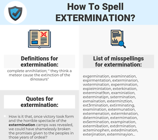 extermination, spellcheck extermination, how to spell extermination, how do you spell extermination, correct spelling for extermination