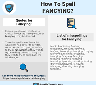 Fancying, spellcheck Fancying, how to spell Fancying, how do you spell Fancying, correct spelling for Fancying