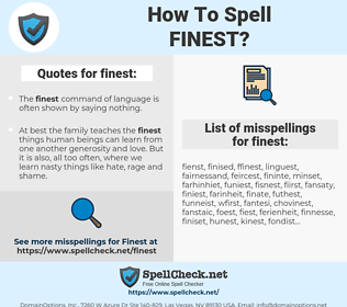 finest, spellcheck finest, how to spell finest, how do you spell finest, correct spelling for finest