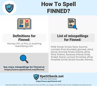 Finned, spellcheck Finned, how to spell Finned, how do you spell Finned, correct spelling for Finned
