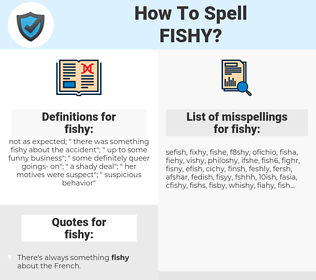 fishy, spellcheck fishy, how to spell fishy, how do you spell fishy, correct spelling for fishy