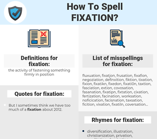 fixation, spellcheck fixation, how to spell fixation, how do you spell fixation, correct spelling for fixation