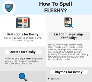 fleshy, spellcheck fleshy, how to spell fleshy, how do you spell fleshy, correct spelling for fleshy