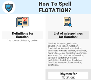 flotation, spellcheck flotation, how to spell flotation, how do you spell flotation, correct spelling for flotation