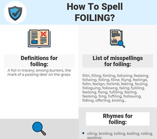 foiling, spellcheck foiling, how to spell foiling, how do you spell foiling, correct spelling for foiling
