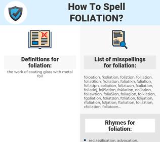 foliation, spellcheck foliation, how to spell foliation, how do you spell foliation, correct spelling for foliation