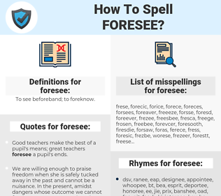 foresee, spellcheck foresee, how to spell foresee, how do you spell foresee, correct spelling for foresee
