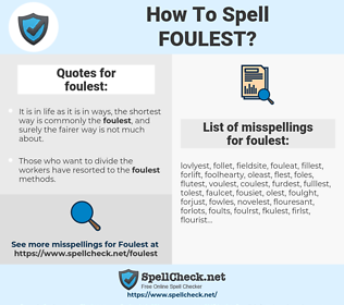 foulest, spellcheck foulest, how to spell foulest, how do you spell foulest, correct spelling for foulest