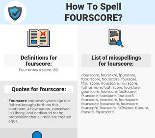 fourscore, spellcheck fourscore, how to spell fourscore, how do you spell fourscore, correct spelling for fourscore