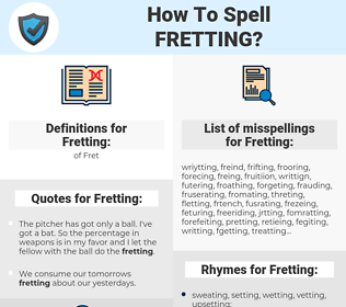 Fretting, spellcheck Fretting, how to spell Fretting, how do you spell Fretting, correct spelling for Fretting