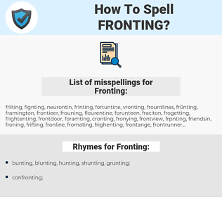 Fronting, spellcheck Fronting, how to spell Fronting, how do you spell Fronting, correct spelling for Fronting