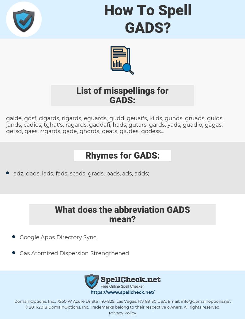 GADS, spellcheck GADS, how to spell GADS, how do you spell GADS, correct spelling for GADS