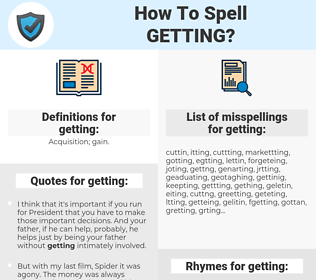 getting, spellcheck getting, how to spell getting, how do you spell getting, correct spelling for getting