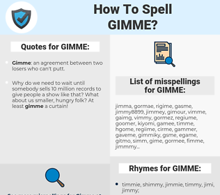 GIMME, spellcheck GIMME, how to spell GIMME, how do you spell GIMME, correct spelling for GIMME