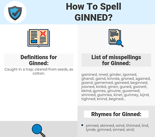 Ginned, spellcheck Ginned, how to spell Ginned, how do you spell Ginned, correct spelling for Ginned
