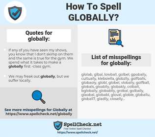 globally, spellcheck globally, how to spell globally, how do you spell globally, correct spelling for globally