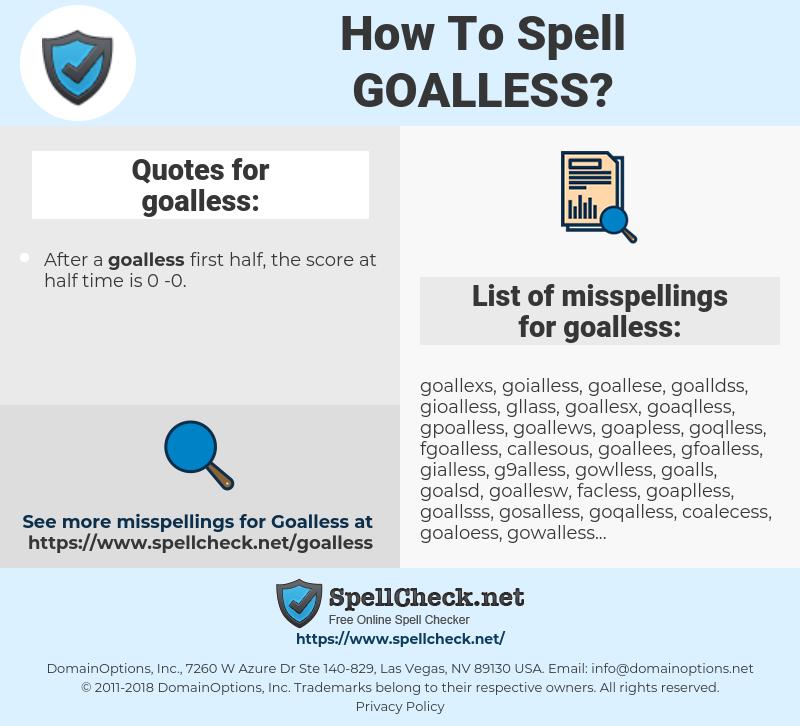 goalless, spellcheck goalless, how to spell goalless, how do you spell goalless, correct spelling for goalless