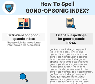 gono-opsonic index, spellcheck gono-opsonic index, how to spell gono-opsonic index, how do you spell gono-opsonic index, correct spelling for gono-opsonic index