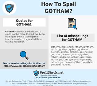 GOTHAM, spellcheck GOTHAM, how to spell GOTHAM, how do you spell GOTHAM, correct spelling for GOTHAM