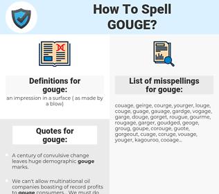 gouge, spellcheck gouge, how to spell gouge, how do you spell gouge, correct spelling for gouge