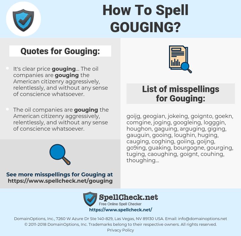 Gouging, spellcheck Gouging, how to spell Gouging, how do you spell Gouging, correct spelling for Gouging