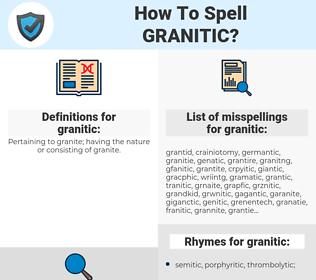 granitic, spellcheck granitic, how to spell granitic, how do you spell granitic, correct spelling for granitic