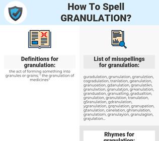 granulation, spellcheck granulation, how to spell granulation, how do you spell granulation, correct spelling for granulation