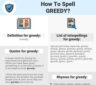 greedy, spellcheck greedy, how to spell greedy, how do you spell greedy, correct spelling for greedy