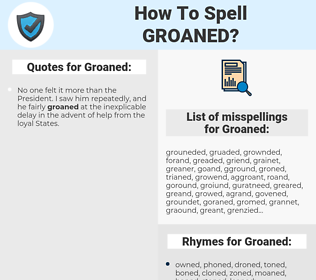 Groaned, spellcheck Groaned, how to spell Groaned, how do you spell Groaned, correct spelling for Groaned