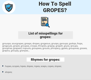 gropes, spellcheck gropes, how to spell gropes, how do you spell gropes, correct spelling for gropes