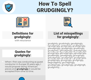 grudgingly, spellcheck grudgingly, how to spell grudgingly, how do you spell grudgingly, correct spelling for grudgingly