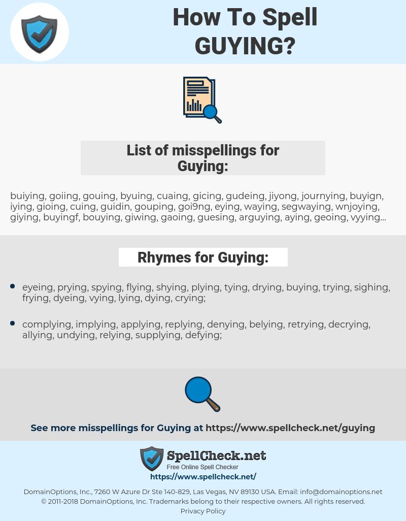 Guying, spellcheck Guying, how to spell Guying, how do you spell Guying, correct spelling for Guying