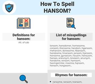 hansom, spellcheck hansom, how to spell hansom, how do you spell hansom, correct spelling for hansom