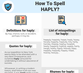 haply, spellcheck haply, how to spell haply, how do you spell haply, correct spelling for haply