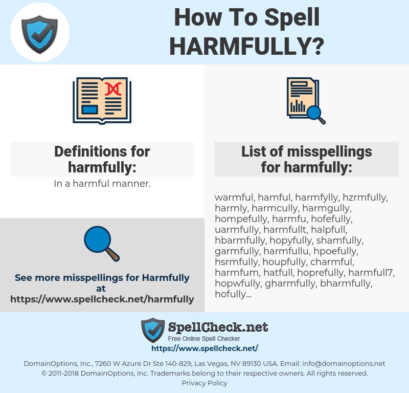 harmfully, spellcheck harmfully, how to spell harmfully, how do you spell harmfully, correct spelling for harmfully