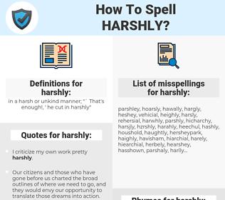 harshly, spellcheck harshly, how to spell harshly, how do you spell harshly, correct spelling for harshly