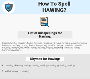 Hawing, spellcheck Hawing, how to spell Hawing, how do you spell Hawing, correct spelling for Hawing