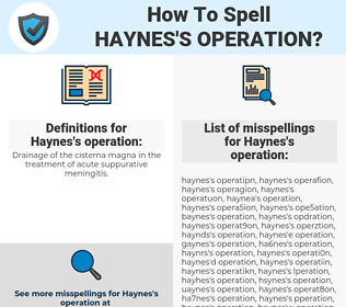 Haynes's operation, spellcheck Haynes's operation, how to spell Haynes's operation, how do you spell Haynes's operation, correct spelling for Haynes's operation