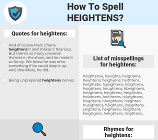 heightens, spellcheck heightens, how to spell heightens, how do you spell heightens, correct spelling for heightens