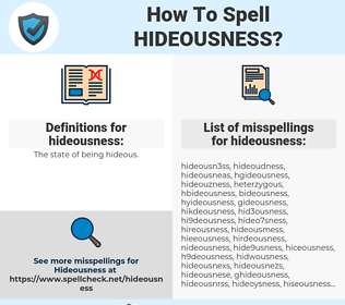 hideousness, spellcheck hideousness, how to spell hideousness, how do you spell hideousness, correct spelling for hideousness