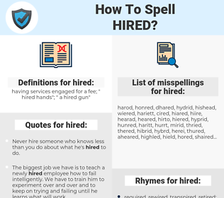 hired, spellcheck hired, how to spell hired, how do you spell hired, correct spelling for hired