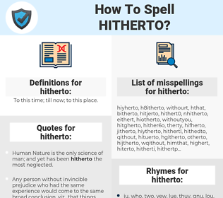 hitherto, spellcheck hitherto, how to spell hitherto, how do you spell hitherto, correct spelling for hitherto