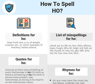 ho, spellcheck ho, how to spell ho, how do you spell ho, correct spelling for ho