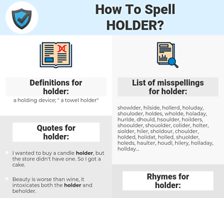 holder, spellcheck holder, how to spell holder, how do you spell holder, correct spelling for holder