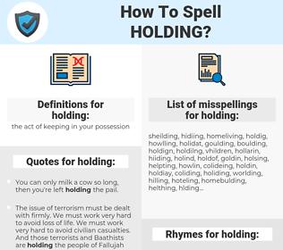 holding, spellcheck holding, how to spell holding, how do you spell holding, correct spelling for holding