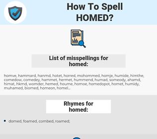 homed, spellcheck homed, how to spell homed, how do you spell homed, correct spelling for homed