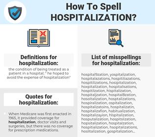 hospitalization, spellcheck hospitalization, how to spell hospitalization, how do you spell hospitalization, correct spelling for hospitalization