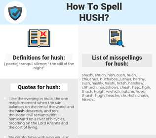 hush, spellcheck hush, how to spell hush, how do you spell hush, correct spelling for hush